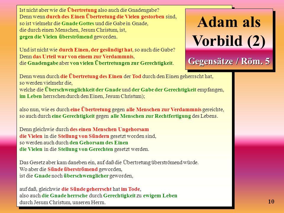 10 Adam als Vorbild (2) Ist nicht aber wie die Übertretung also auch die Gnadengabe? Denn wenn durch des Einen Übertretung die Vielen gestorben sind,