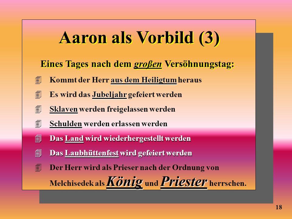 18 Aaron als Vorbild (3) aus dem Heiligtum 4Kommt der Herr aus dem Heiligtum heraus Jubeljahr 4Es wird das Jubeljahr gefeiert werden 4Sklaven 4Sklaven