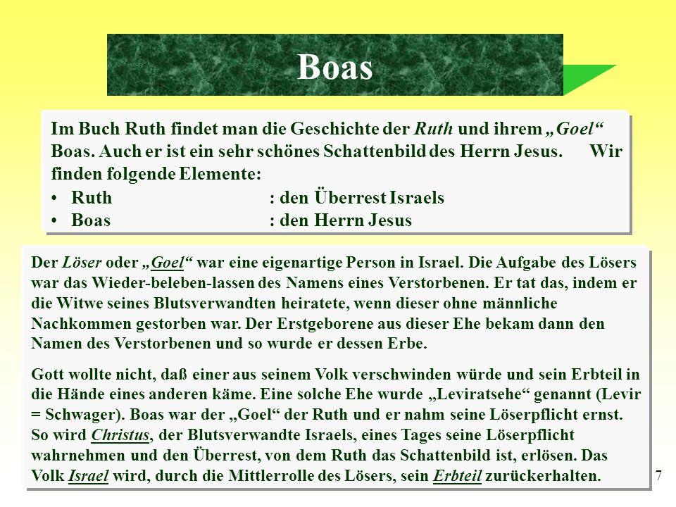 7 Boas Im Buch Ruth findet man die Geschichte der Ruth und ihrem Goel Boas. Auch er ist ein sehr schönes Schattenbild des Herrn Jesus. Wir finden folg