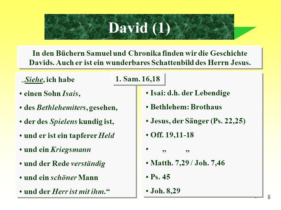 9 David (2) Szenen aus seinem Leben als Vorbild David, der Sieger über Goliath gekrönte, verworfene König Anführer einer mißachteten Truppe gekrönte und siegende König Jesus Christus, der Sieger über Satans Macht gekrönte, verworfene König Anführer einer mißachteten Truppe (der Gemeinde) bald kämpfende und siegende König der Könige
