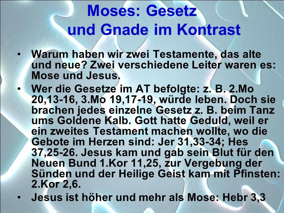 Moses: Gesetz und Gnade im Kontrast Warum haben wir zwei Testamente, das alte und neue? Zwei verschiedene Leiter waren es: Mose und Jesus. Wer die Ges