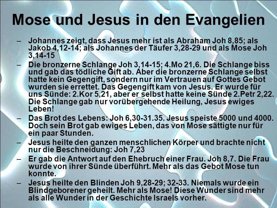 Mose und Jesus in den Evangelien –Johannes zeigt, dass Jesus mehr ist als Abraham Joh 8,85; als Jakob 4,12-14; als Johannes der Täufer 3,28-29 und als