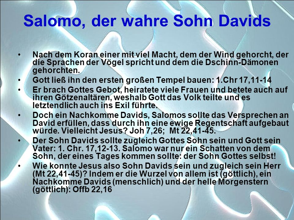 Salomo, der wahre Sohn Davids Nach dem Koran einer mit viel Macht, dem der Wind gehorcht, der die Sprachen der Vögel spricht und dem die Dschinn-Dämon