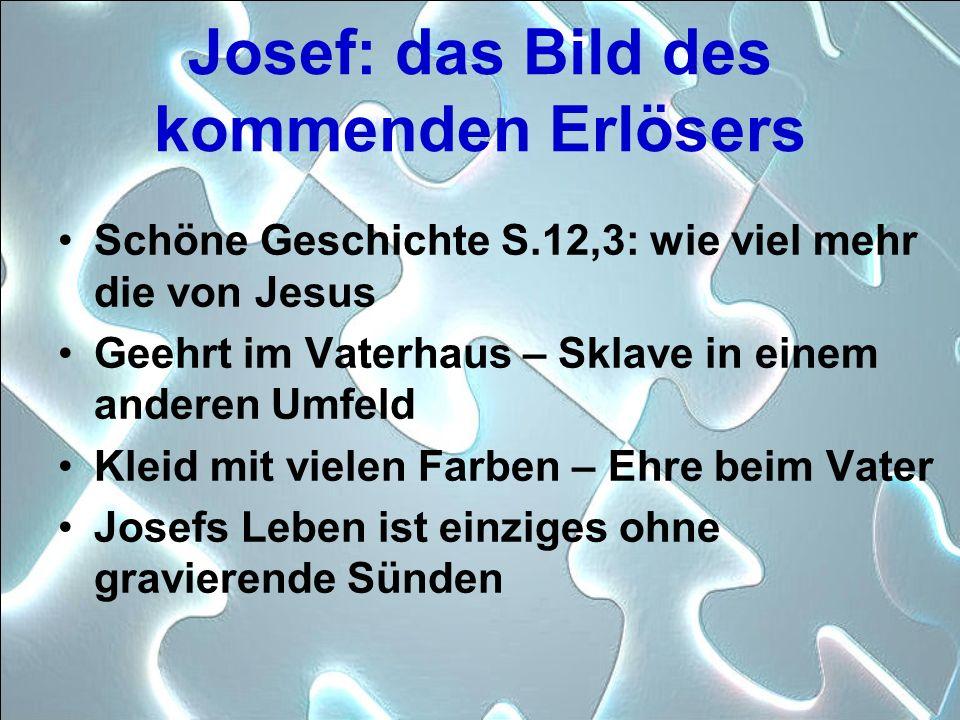 Josef: das Bild des kommenden Erlösers Schöne Geschichte S.12,3: wie viel mehr die von Jesus Geehrt im Vaterhaus – Sklave in einem anderen Umfeld Klei
