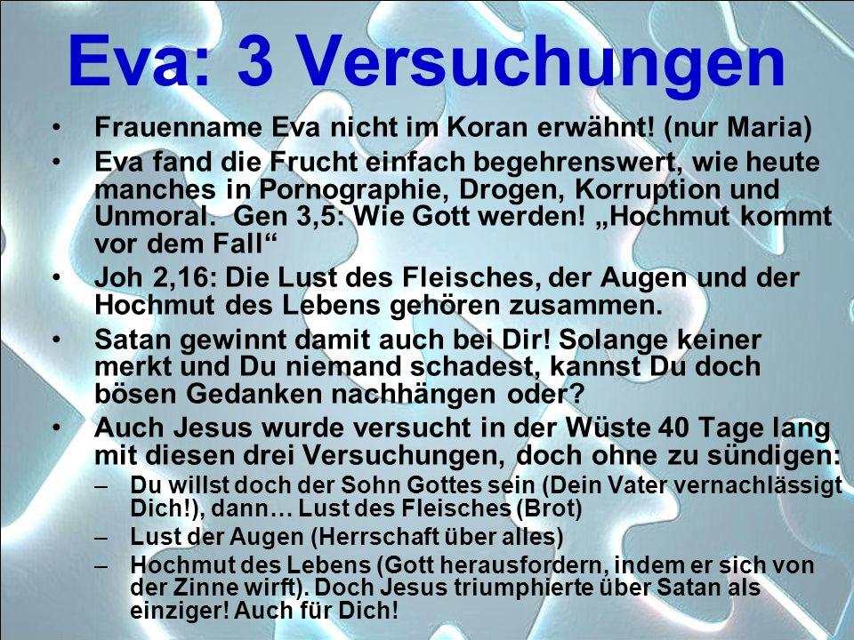 Eva: 3 Versuchungen Frauenname Eva nicht im Koran erwähnt! (nur Maria) Eva fand die Frucht einfach begehrenswert, wie heute manches in Pornographie, D