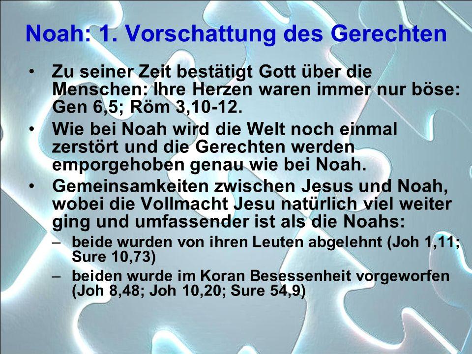 Noah: 1. Vorschattung des Gerechten Zu seiner Zeit bestätigt Gott über die Menschen: Ihre Herzen waren immer nur böse: Gen 6,5; Röm 3,10-12. Wie bei N