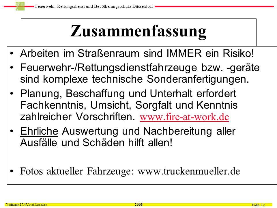 Feuerwehr, Rettungsdienst und Bevölkerungsschutz Düsseldorf Folie 12 Verfasser: 37/4 Verfasser: 37/4 Ulrich Cimolino 2003 Zusammenfassung Arbeiten im Straßenraum sind IMMER ein Risiko.