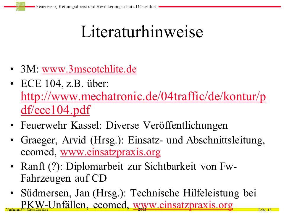 Feuerwehr, Rettungsdienst und Bevölkerungsschutz Düsseldorf Folie 13 Verfasser: 37/4 Verfasser: 37/4 Ulrich Cimolino 2003 Literaturhinweise 3M: www.3mscotchlite.dewww.3mscotchlite.de ECE 104, z.B.