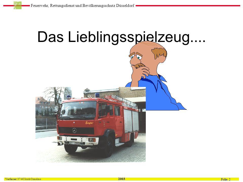 Feuerwehr, Rettungsdienst und Bevölkerungsschutz Düsseldorf Folie 2 Verfasser: 37/4 Verfasser: 37/4 Ulrich Cimolino 2003 Das Lieblingsspielzeug....