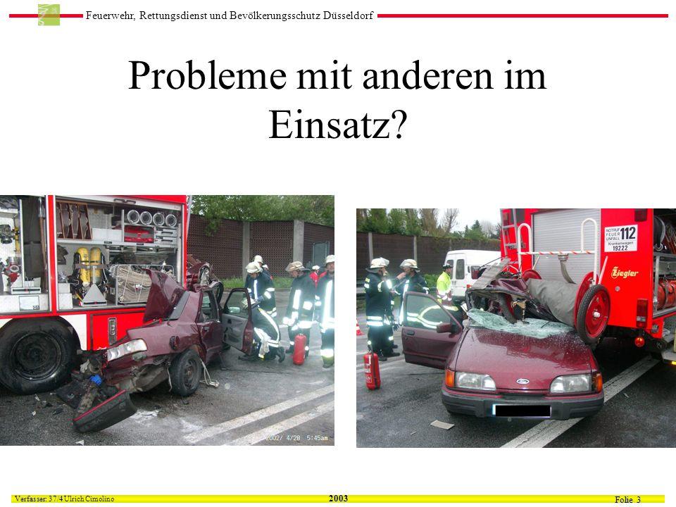 Feuerwehr, Rettungsdienst und Bevölkerungsschutz Düsseldorf Folie 3 Verfasser: 37/4 Verfasser: 37/4 Ulrich Cimolino 2003 Probleme mit anderen im Einsatz