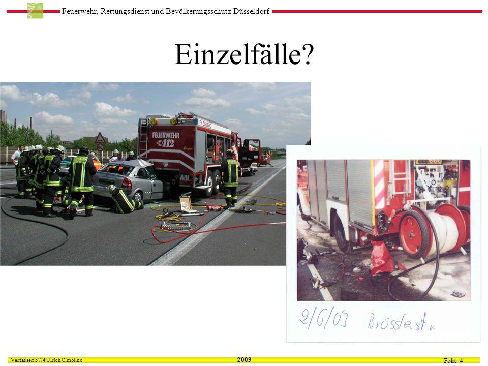Feuerwehr, Rettungsdienst und Bevölkerungsschutz Düsseldorf Folie 4 Verfasser: 37/4 Verfasser: 37/4 Ulrich Cimolino 2003 Einzelfälle