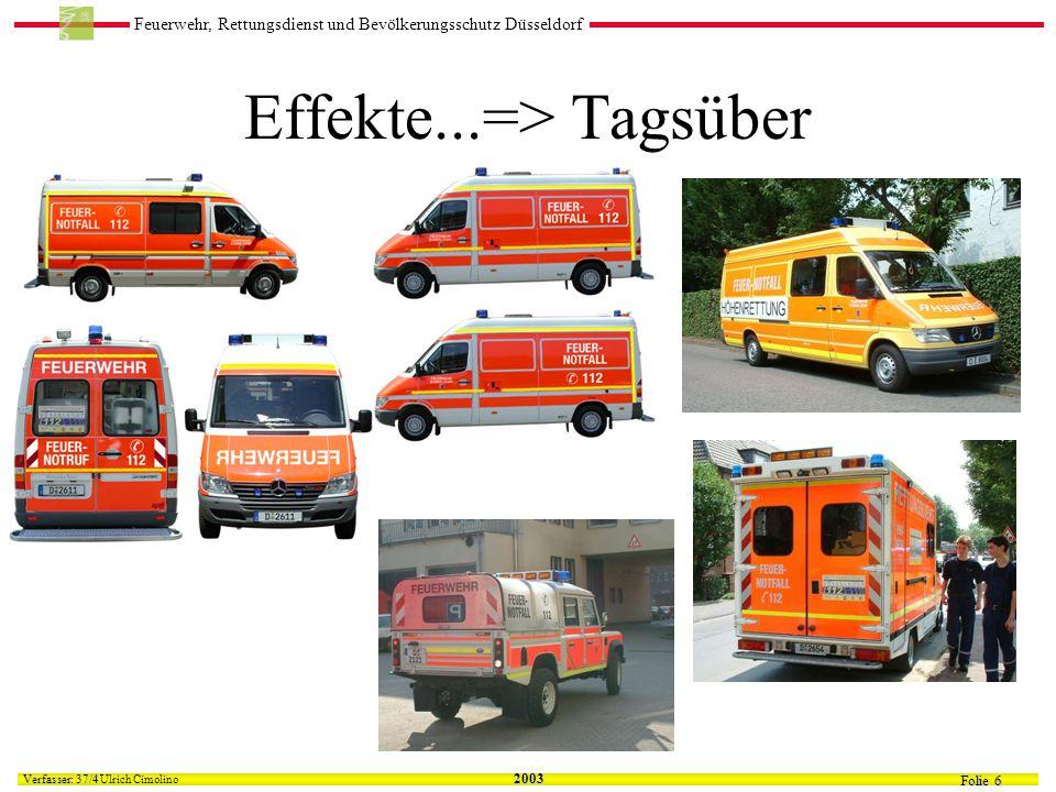 Feuerwehr, Rettungsdienst und Bevölkerungsschutz Düsseldorf Folie 6 Verfasser: 37/4 Verfasser: 37/4 Ulrich Cimolino 2003 Effekte...=> Tagsüber