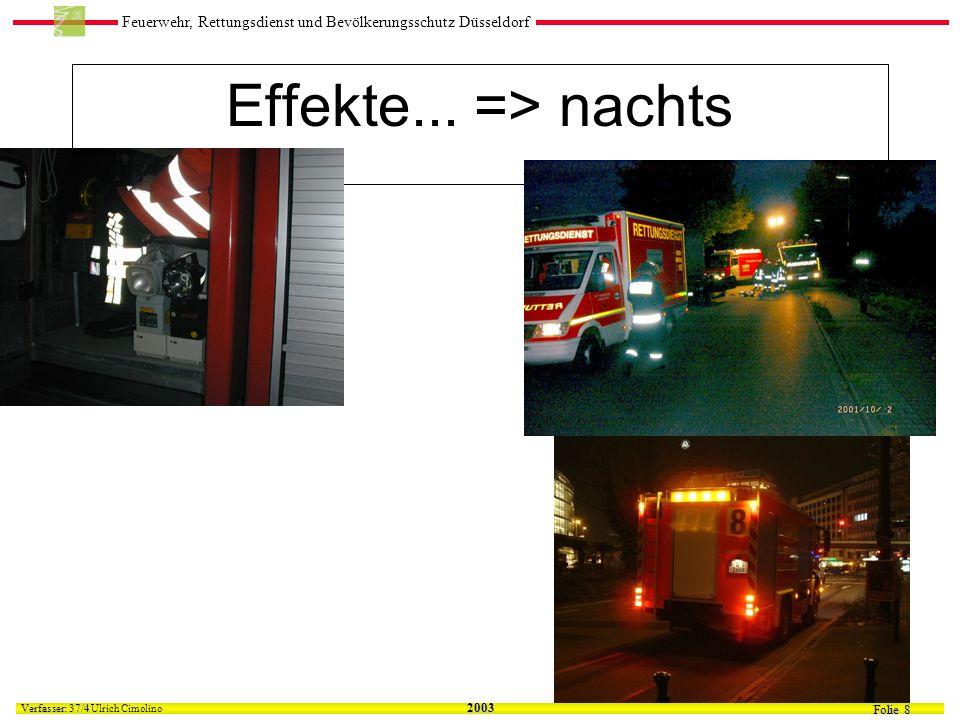 Feuerwehr, Rettungsdienst und Bevölkerungsschutz Düsseldorf Folie 8 Verfasser: 37/4 Verfasser: 37/4 Ulrich Cimolino 2003 Effekte...