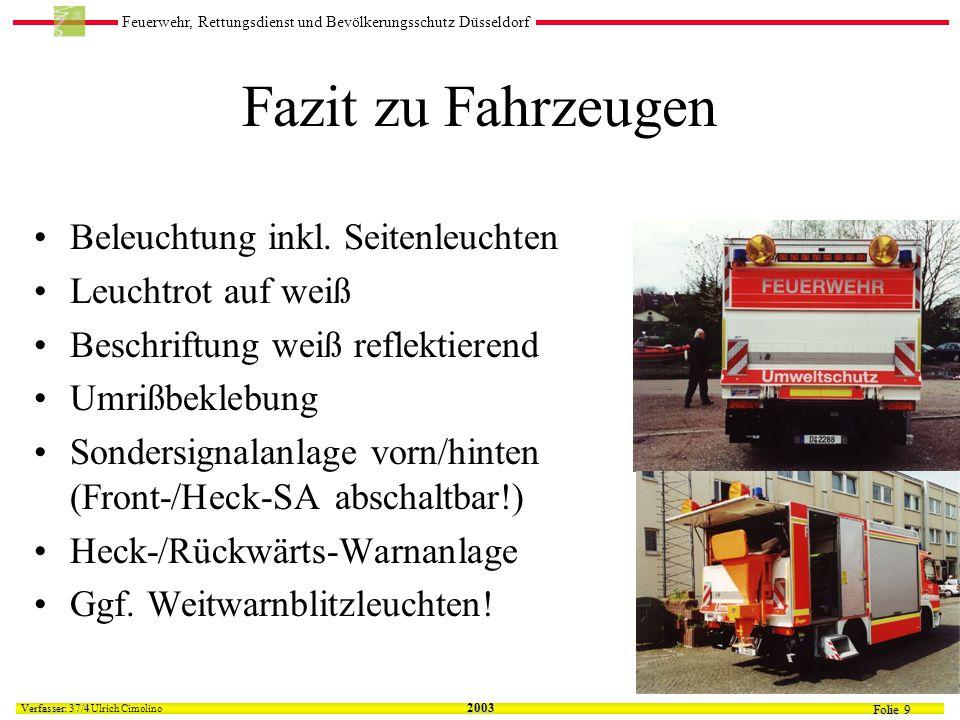 Feuerwehr, Rettungsdienst und Bevölkerungsschutz Düsseldorf Folie 9 Verfasser: 37/4 Verfasser: 37/4 Ulrich Cimolino 2003 Fazit zu Fahrzeugen Beleuchtung inkl.