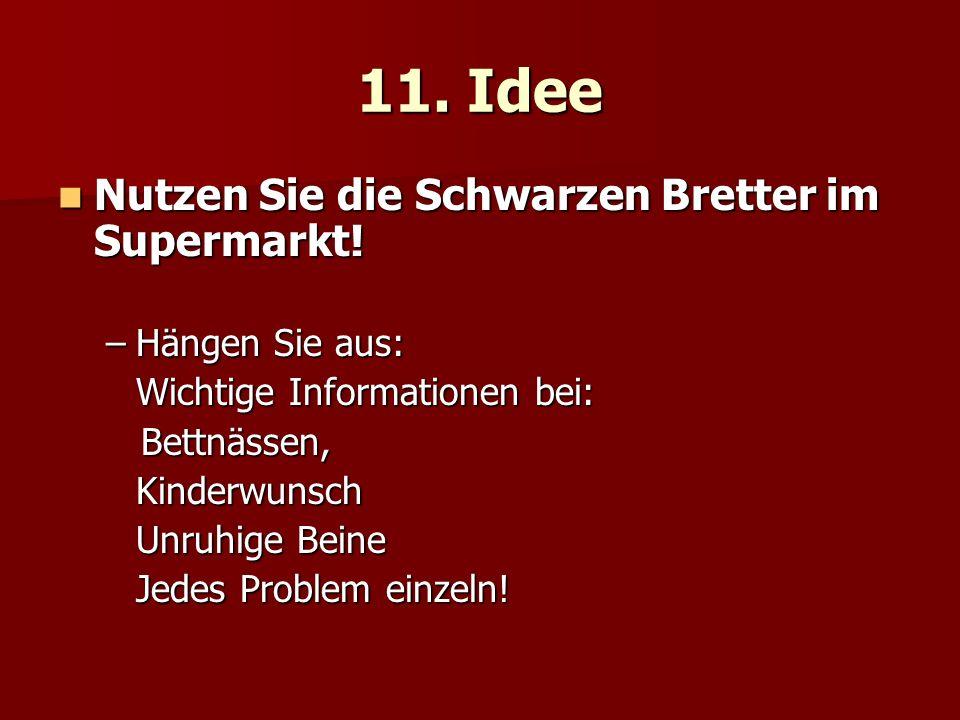 11. Idee Nutzen Sie die Schwarzen Bretter im Supermarkt! Nutzen Sie die Schwarzen Bretter im Supermarkt! –Hängen Sie aus: Wichtige Informationen bei: