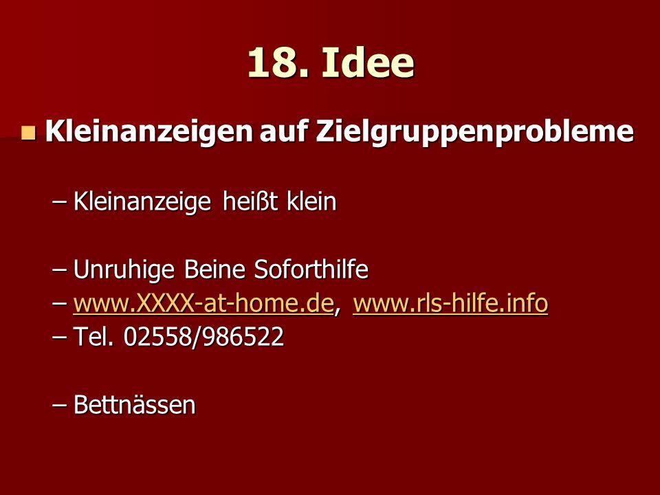 18. Idee Kleinanzeigen auf Zielgruppenprobleme Kleinanzeigen auf Zielgruppenprobleme –Kleinanzeige heißt klein –Unruhige Beine Soforthilfe –www.XXXX-a