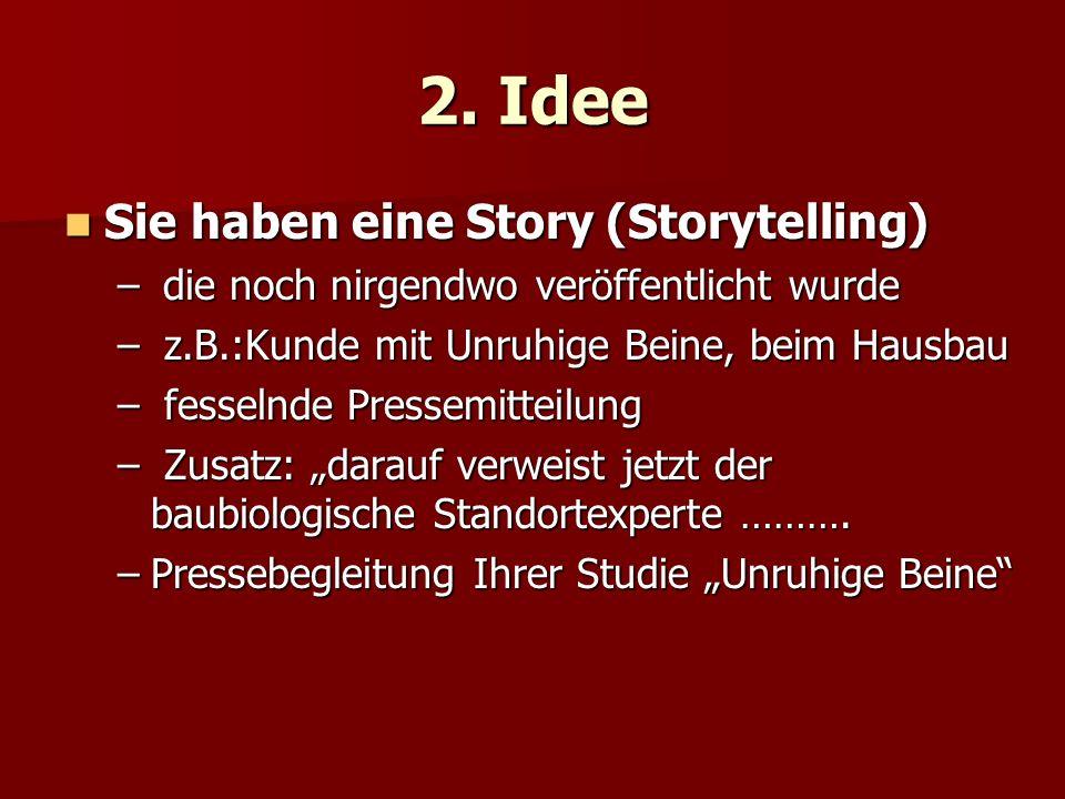 2. Idee Sie haben eine Story (Storytelling) Sie haben eine Story (Storytelling) – die noch nirgendwo veröffentlicht wurde – z.B.:Kunde mit Unruhige Be