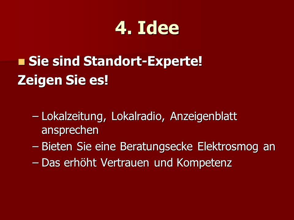 4. Idee Sie sind Standort-Experte! Sie sind Standort-Experte! Zeigen Sie es! –Lokalzeitung, Lokalradio, Anzeigenblatt ansprechen –Bieten Sie eine Bera