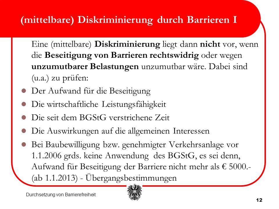 12 (mittelbare) Diskriminierung durch Barrieren I Eine (mittelbare) Diskriminierung liegt dann nicht vor, wenn die Beseitigung von Barrieren rechtswid