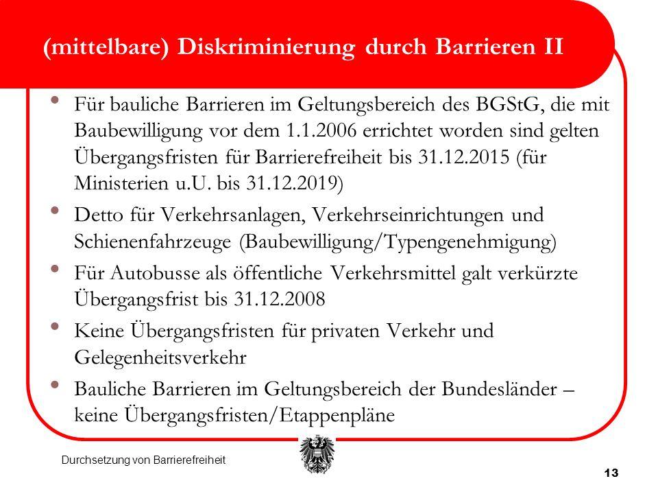 13 (mittelbare) Diskriminierung durch Barrieren II Für bauliche Barrieren im Geltungsbereich des BGStG, die mit Baubewilligung vor dem 1.1.2006 errich