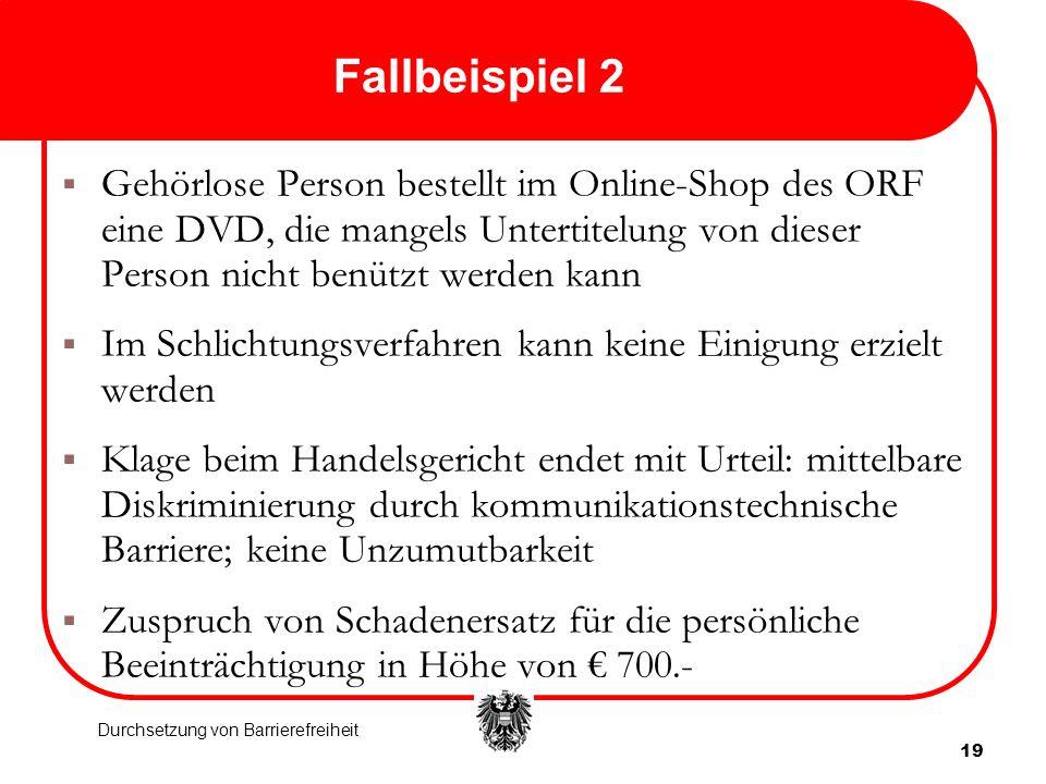 19 Fallbeispiel 2 Gehörlose Person bestellt im Online-Shop des ORF eine DVD, die mangels Untertitelung von dieser Person nicht benützt werden kann Im