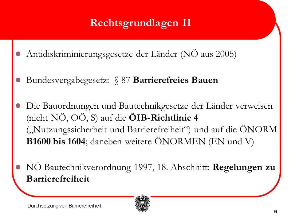 6 Rechtsgrundlagen II Antidiskriminierungsgesetze der Länder (NÖ aus 2005) Bundesvergabegesetz: § 87 Barrierefreies Bauen Die Bauordnungen und Bautech