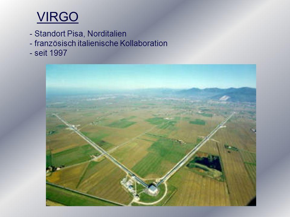 VIRGO - Standort Pisa, Norditalien - französisch italienische Kollaboration - seit 1997