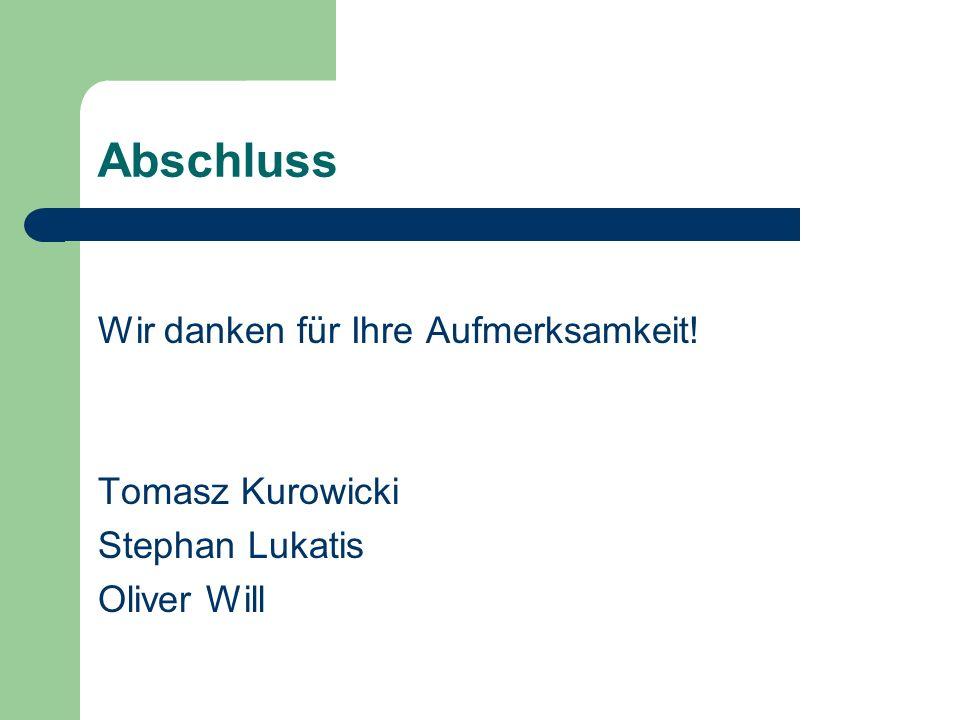 Abschluss Wir danken für Ihre Aufmerksamkeit! Tomasz Kurowicki Stephan Lukatis Oliver Will