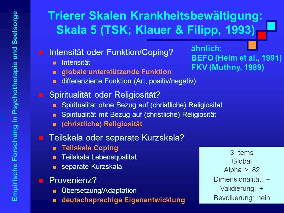 Empirische Forschung in Psychotherapie und Seelsorge Trierer Skalen Krankheitsbewältigung: Skala 5 (TSK; Klauer & Filipp, 1993) Intensität oder Funkti