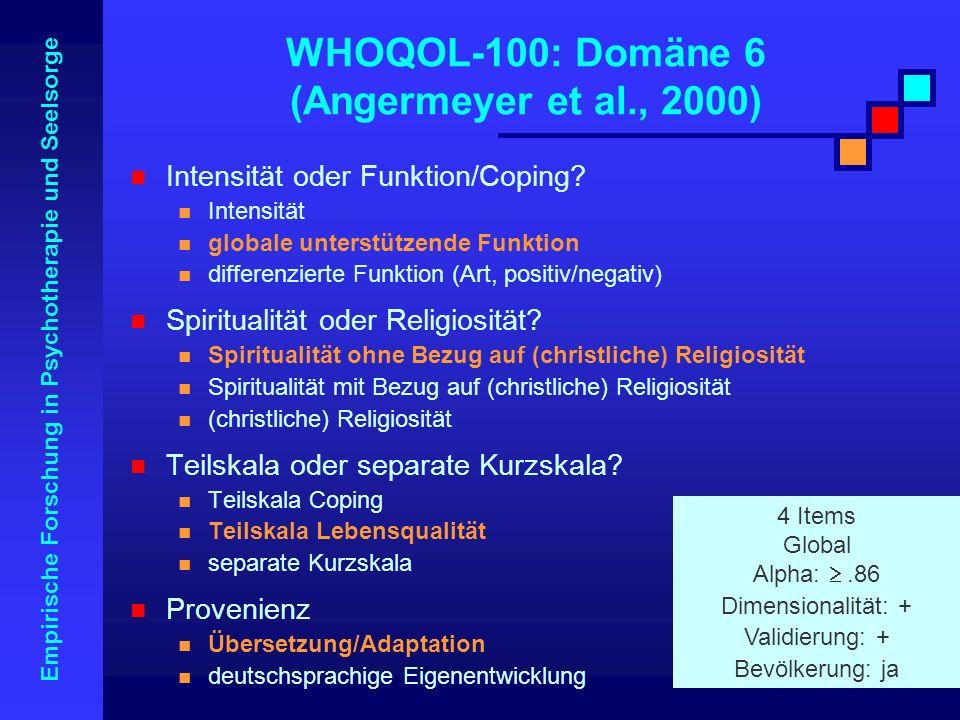 Empirische Forschung in Psychotherapie und Seelsorge WHOQOL-100: Domäne 6 (Angermeyer et al., 2000) Intensität oder Funktion/Coping? Intensität global