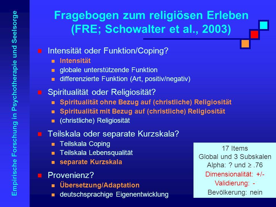 Empirische Forschung in Psychotherapie und Seelsorge Fragebogen zum religiösen Erleben (FRE; Schowalter et al., 2003) Intensität oder Funktion/Coping?