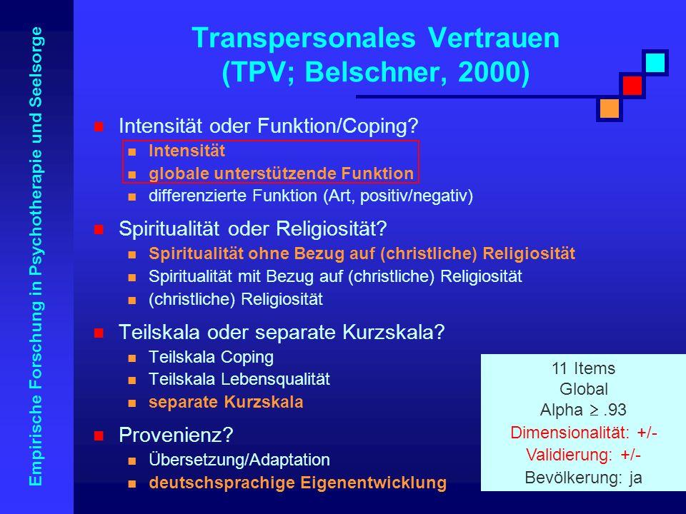 Empirische Forschung in Psychotherapie und Seelsorge Transpersonales Vertrauen (TPV; Belschner, 2000) Intensität oder Funktion/Coping? Intensität glob