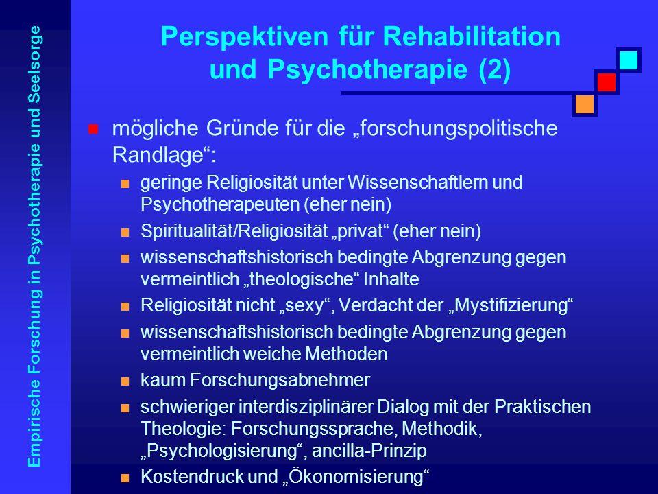 Empirische Forschung in Psychotherapie und Seelsorge mögliche Gründe für die forschungspolitische Randlage: geringe Religiosität unter Wissenschaftler
