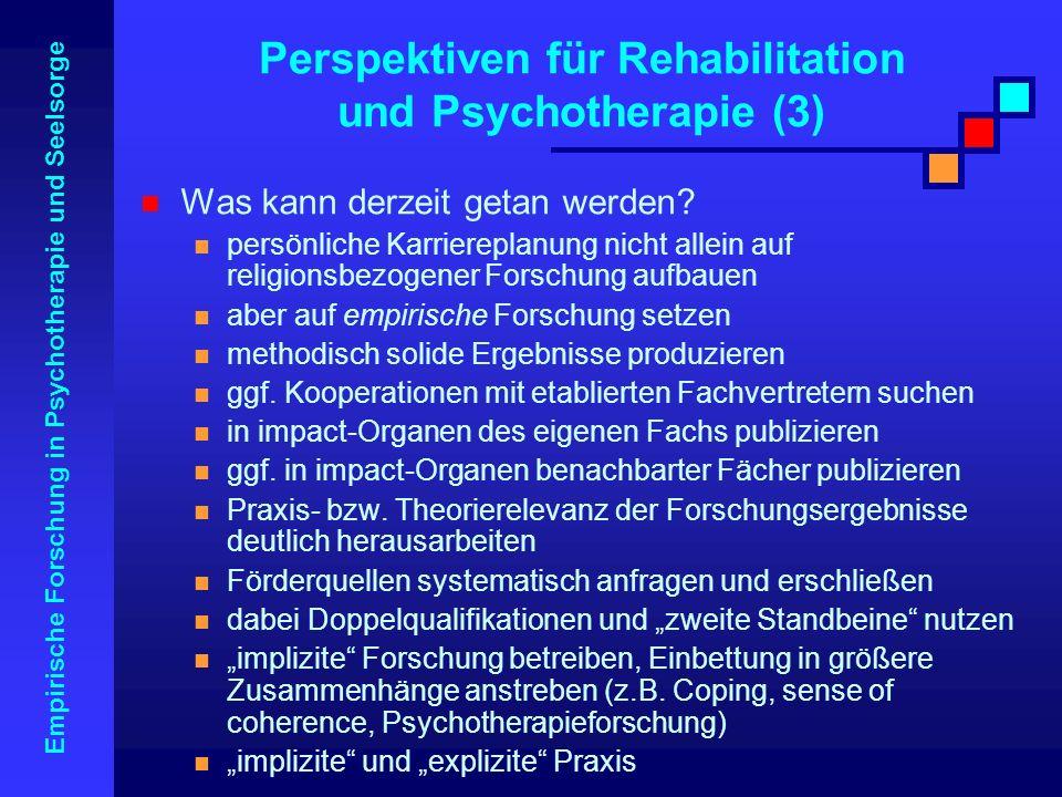 Empirische Forschung in Psychotherapie und Seelsorge Was kann derzeit getan werden? persönliche Karriereplanung nicht allein auf religionsbezogener Fo