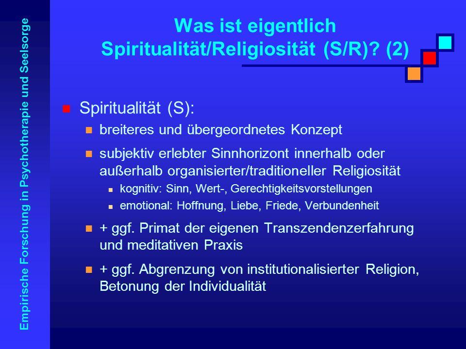 Empirische Forschung in Psychotherapie und Seelsorge Spiritualität (S): breiteres und übergeordnetes Konzept subjektiv erlebter Sinnhorizont innerhalb