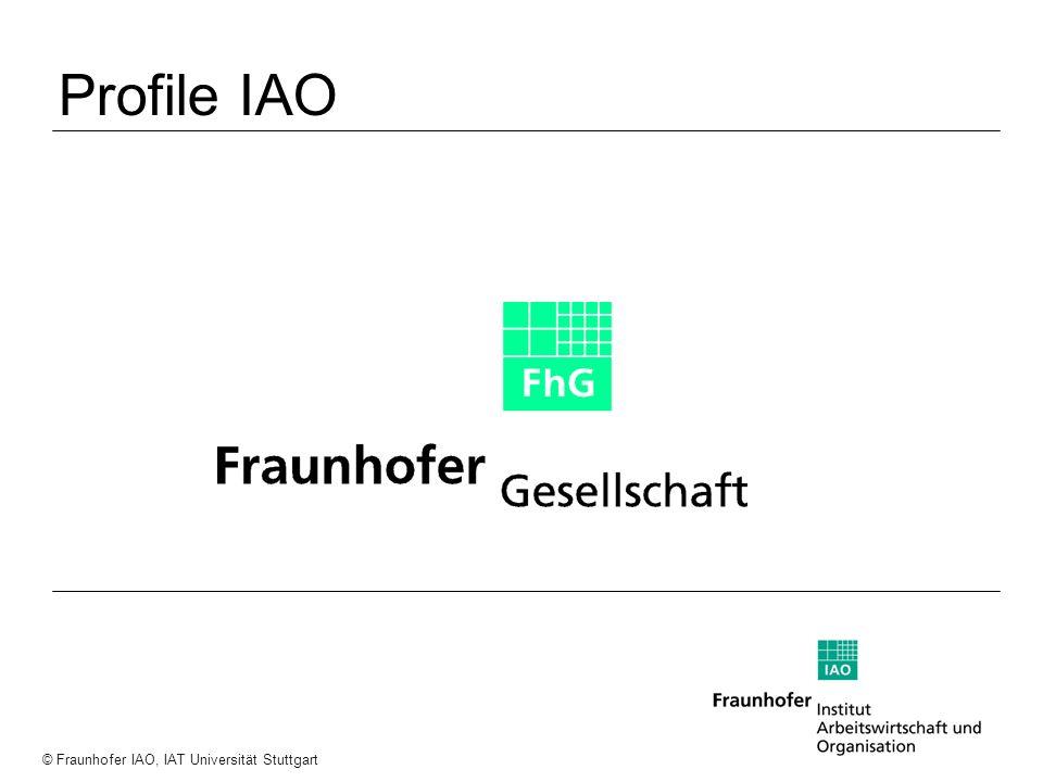 a a a © Fraunhofer IAO, IAT Universität Stuttgart Profile IAO