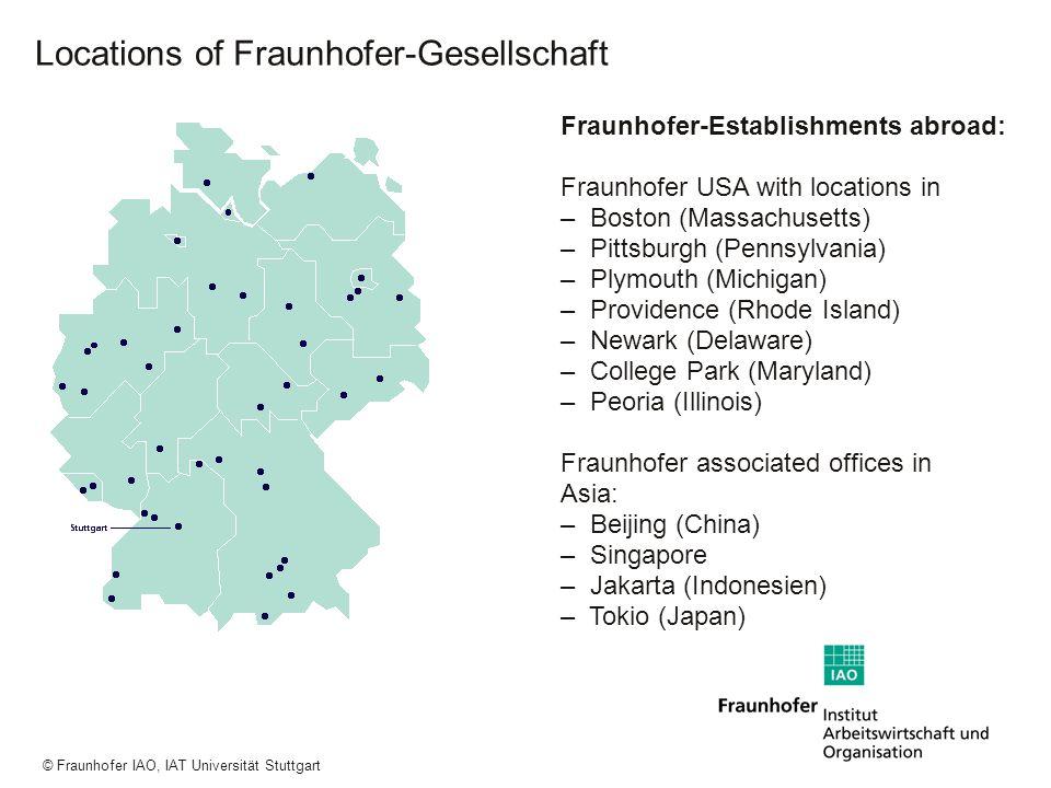 a a a © Fraunhofer IAO, IAT Universität Stuttgart Locations of Fraunhofer-Gesellschaft Fraunhofer-Establishments abroad: Fraunhofer USA with locations