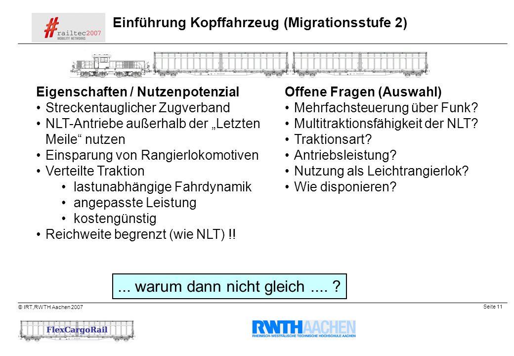 Seite 11 © IRT,RWTH Aachen 2007 Einführung Kopffahrzeug (Migrationsstufe 2) Eigenschaften / Nutzenpotenzial Streckentauglicher Zugverband NLT-Antriebe