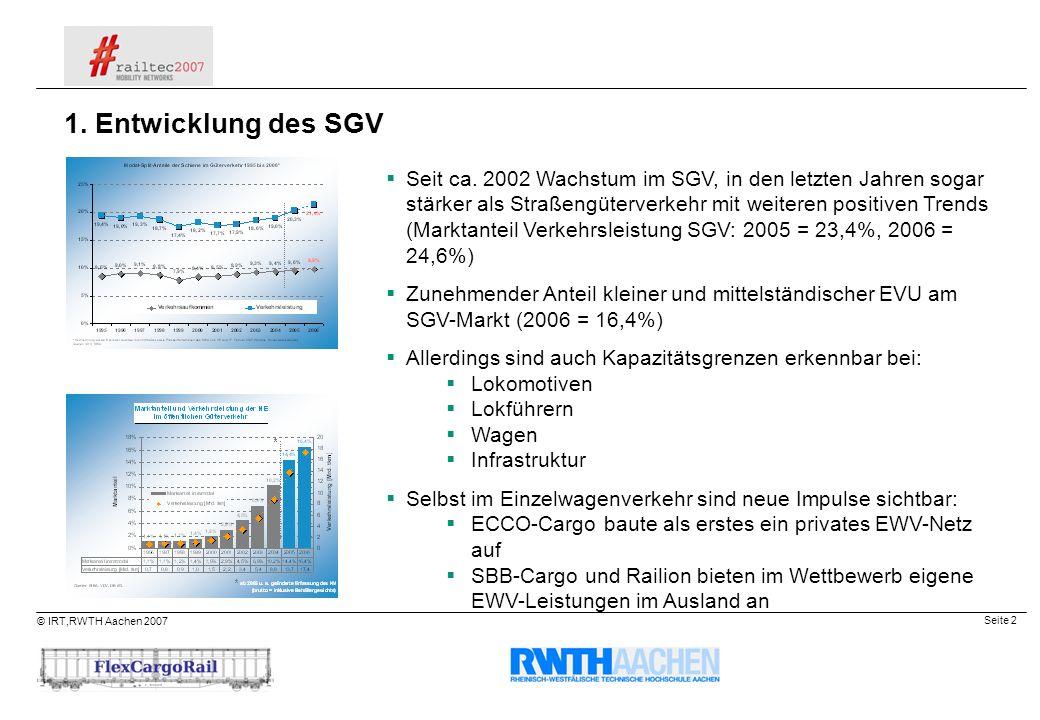 Seite 2 © IRT,RWTH Aachen 2007 Seit ca. 2002 Wachstum im SGV, in den letzten Jahren sogar stärker als Straßengüterverkehr mit weiteren positiven Trend