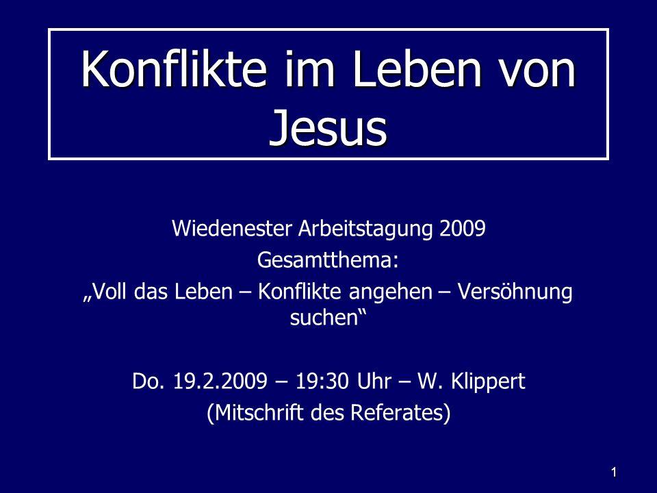 1 Konflikte im Leben von Jesus Wiedenester Arbeitstagung 2009 Gesamtthema: Voll das Leben – Konflikte angehen – Versöhnung suchen Do. 19.2.2009 – 19:3