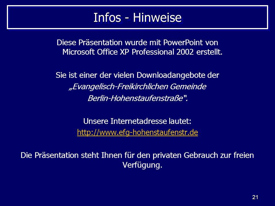 21 Infos - Hinweise Diese Präsentation wurde mit PowerPoint von Microsoft Office XP Professional 2002 erstellt. Sie ist einer der vielen Downloadangeb