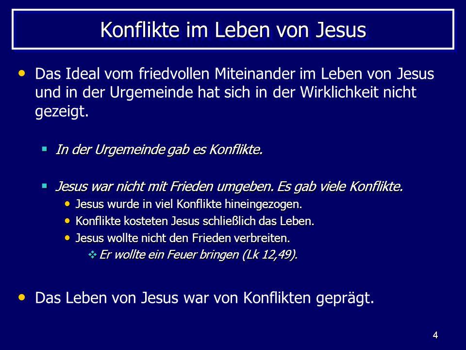 4 Konflikte im Leben von Jesus Das Ideal vom friedvollen Miteinander im Leben von Jesus und in der Urgemeinde hat sich in der Wirklichkeit nicht gezei