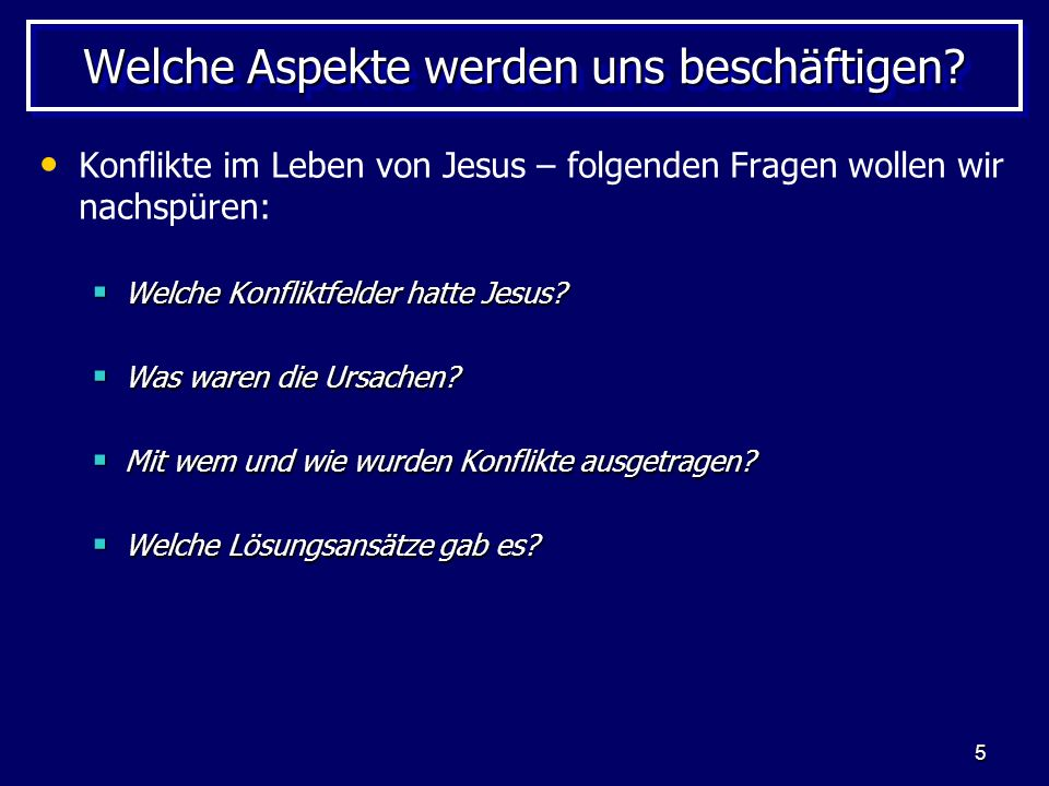 5 Welche Aspekte werden uns beschäftigen? Konflikte im Leben von Jesus – folgenden Fragen wollen wir nachspüren: Welche Konfliktfelder hatte Jesus? We