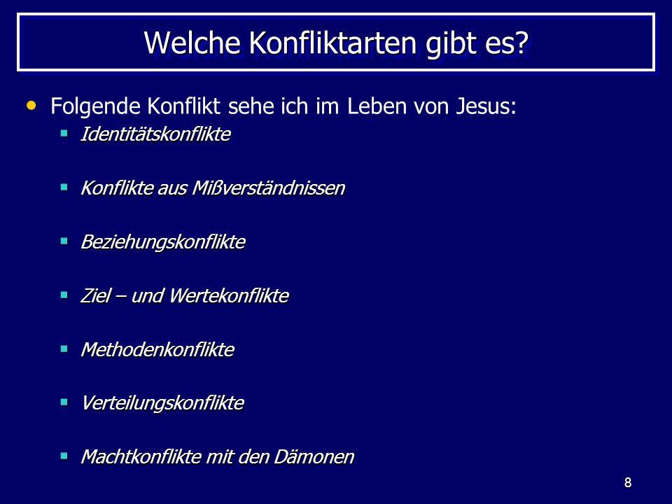8 Welche Konfliktarten gibt es? Folgende Konflikt sehe ich im Leben von Jesus: Identitätskonflikte Identitätskonflikte Konflikte aus Mißverständnissen
