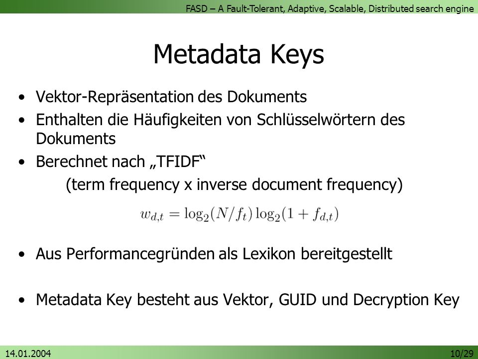 FASD – A Fault-Tolerant, Adaptive, Scalable, Distributed search engine 14.01.200410/29 Metadata Keys Vektor-Repräsentation des Dokuments Enthalten die