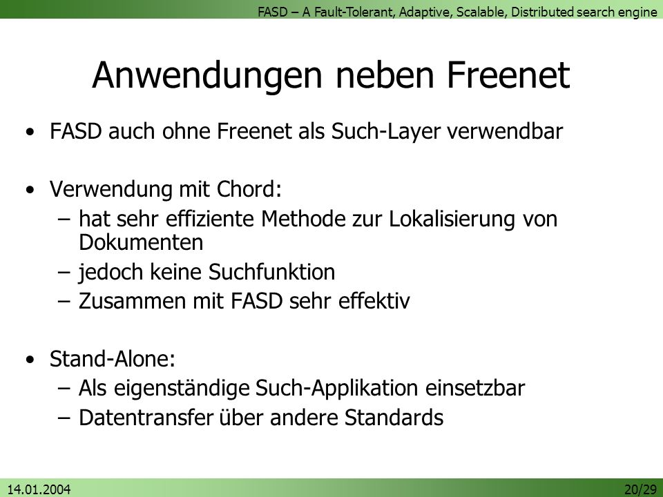 FASD – A Fault-Tolerant, Adaptive, Scalable, Distributed search engine 14.01.200420/29 Anwendungen neben Freenet FASD auch ohne Freenet als Such-Layer