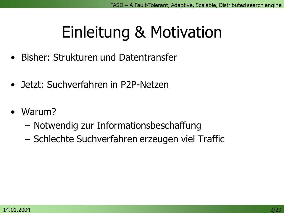 FASD – A Fault-Tolerant, Adaptive, Scalable, Distributed search engine 14.01.20043/29 Einleitung & Motivation Bisher: Strukturen und Datentransfer Jetzt: Suchverfahren in P2P-Netzen Warum.
