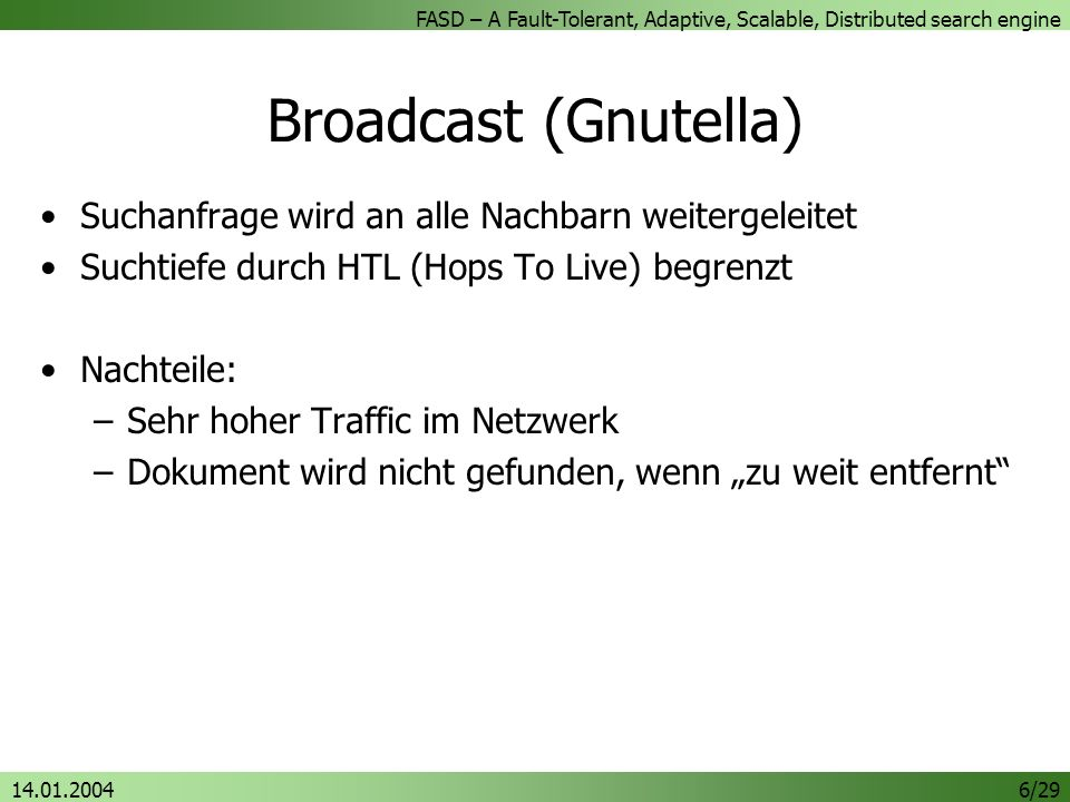 FASD – A Fault-Tolerant, Adaptive, Scalable, Distributed search engine 14.01.20046/29 Broadcast (Gnutella) Suchanfrage wird an alle Nachbarn weitergel
