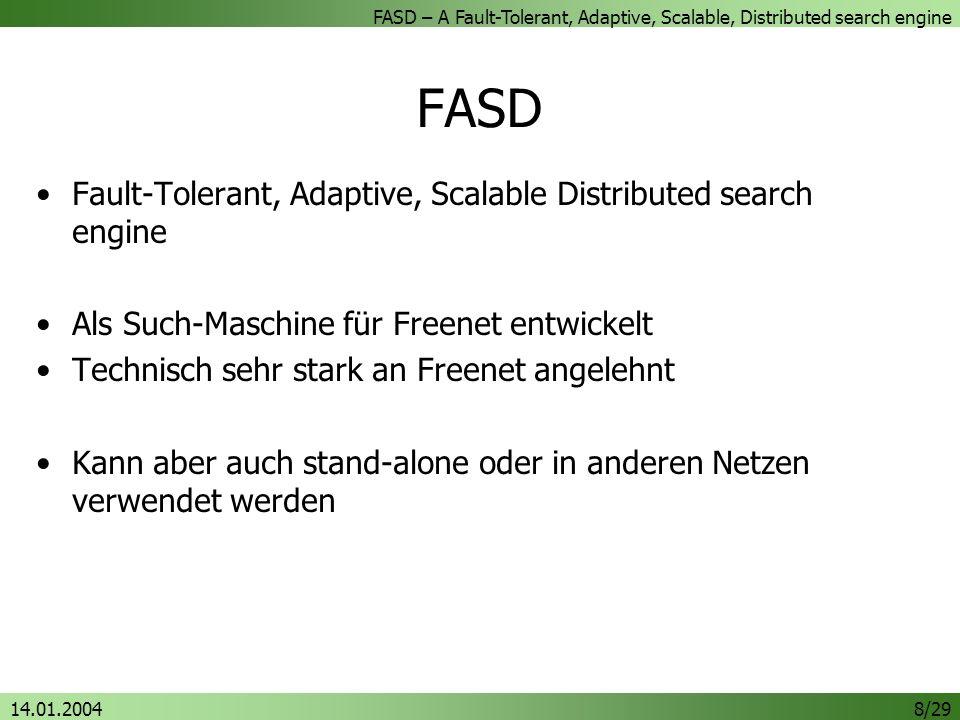 FASD – A Fault-Tolerant, Adaptive, Scalable, Distributed search engine 14.01.20048/29 FASD Fault-Tolerant, Adaptive, Scalable Distributed search engine Als Such-Maschine für Freenet entwickelt Technisch sehr stark an Freenet angelehnt Kann aber auch stand-alone oder in anderen Netzen verwendet werden