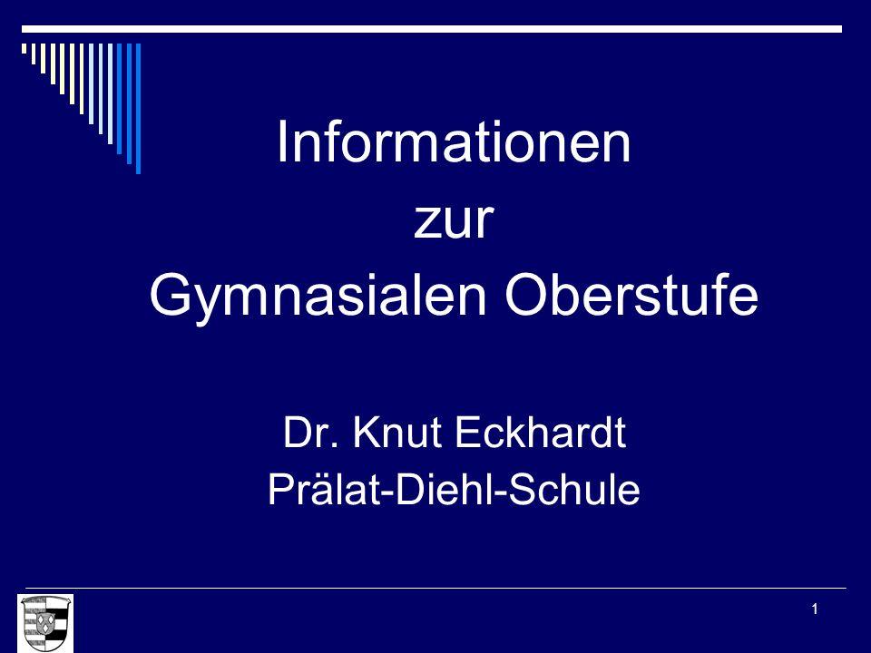 Dr.Knut Eckhardt - Prälat-Diehl-Schule 1 Informationen zur Gymnasialen Oberstufe Dr. Knut Eckhardt Prälat-Diehl-Schule